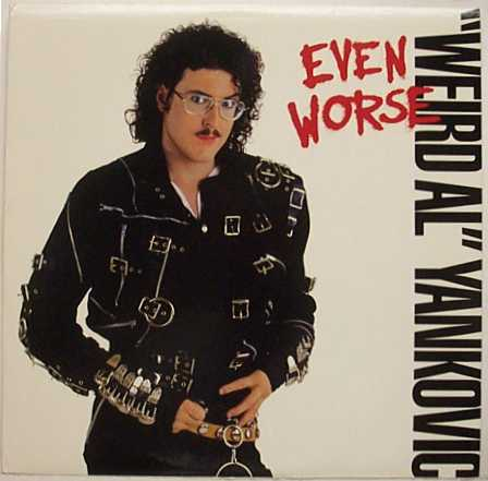 Wierd Al Yankovic Even Worse